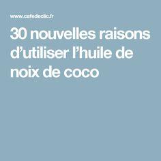 30 nouvelles raisons d'utiliser l'huile de noix de coco