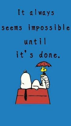 It will always feel possible to be