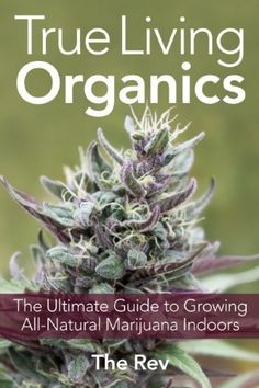 True Living Organics: The Ultimate Guide to Growing All-Natural Marijuana Indoors by The Rev, http://www.amazon.com/dp/1931160961/ref=cm_sw_r_pi_dp_ZcCKpb04AB522