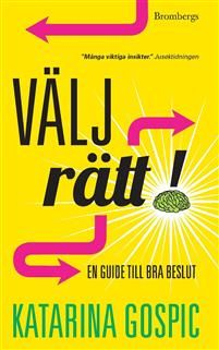 Välj rätt! : en guide till bra beslut