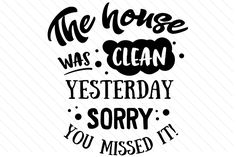 The house was clean yesterday - Creative Fabrica