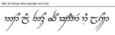 Not all those who wander are lost. Elvish translation from the amazing JRR Tolkien!