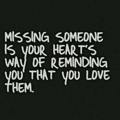 Soulmate Quotes : Missing someone is your heart's way of reminding you that you love them.