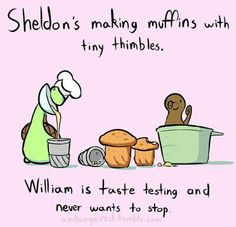 Sheldon's making muffins with tiny thimbles, William is taste testing and never wants to stop, text; Sheldon the Tiny Dinosaur