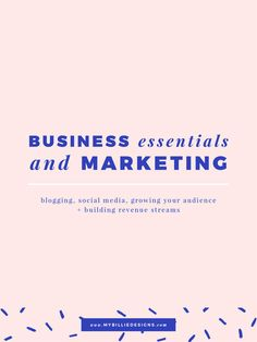 Business Essentials + Marketing: Blogging, Social Media, Growing Your Audience + Building Revenue Streams