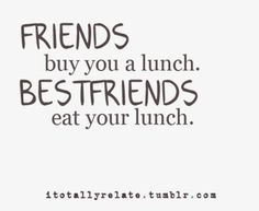 @Nicole Novembrino Gilenson---- in your case they buy you lunch and eat it! lol!