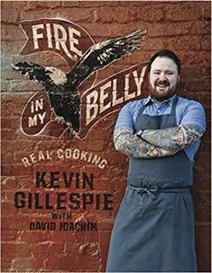 Fire in My Belly: Real Cooking: Gillespie, Kevin, Joachim, David: 0050837297937: Amazon.com: Books