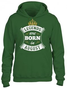 Legends are Born in AUGUST HOODIE