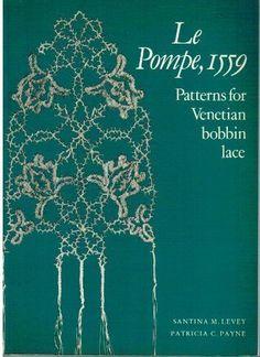 Le Pompe, 1559: Patterns for Venetian Bobbin Lace by Santina M. Levey, http://www.amazon.co.uk/dp/0903585162/ref=cm_sw_r_pi_dp_ND8Gsb1SHQQ94