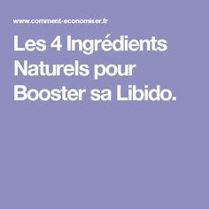 Les 4 Ingrédients Naturels pour Booster sa Libido.