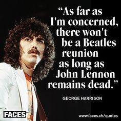 Funny quote by George Harrison: As far as I'm concerned, there won't be a Beatles reunion as long as John Lennon remains death.