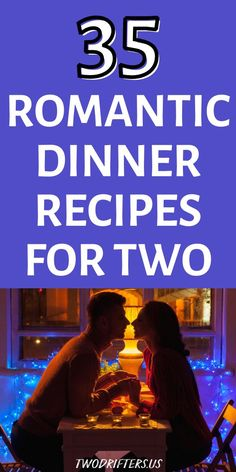 Whether you're cooking Valentine's Day dinner, or preparing a date night meal, here are 35 sure-to-impress romantic dinner recipes for two. // Two Drifters -- #datenight #datenightideas