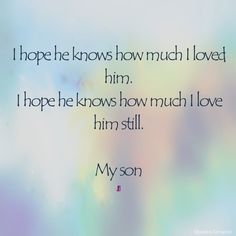 ♡ I love you more than words can say . ♡ with every beat of my heart. you are loved and missed! Missing My Son, I Love My Son, I Love Him, First Love, Love You More Than, More Than Words, Grieving Mother, Grieving Quotes, Grief Loss