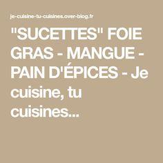 """""""SUCETTES"""" FOIE GRAS - MANGUE - PAIN D'ÉPICES - Je cuisine, tu cuisines..."""