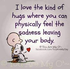 I love the kind of hugs where you can physically feel the sadness leaving your body.