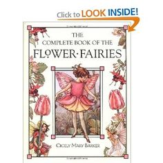 The Complete Book of the Flower Fairies...a beautiful book written and illustrated  by the late artist Cicely Mary Barker....great to share with little ones.