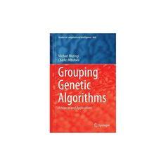 Grouping Genetic Algorithms : Advances and Applications (Hardcover) (Michael Mutingi)