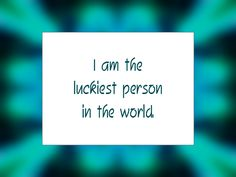 """Daily Affirmation for February 5, 2015 #affirmation #inspiration - """"I am the luckiest person in the world."""""""