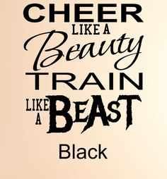 """Cheer like a Beauty and train like a Beast Vinyl Wall Decal. 12""""W x 12""""H Wall Decal This Vinyl Letter Monogram is the best and easiest way to decorate any room or surface in your home. You get the look of an expensive hand painted stencil for a fraction of the cost and time, and vinyl wall quotes look better too! Our products can be applied to any wall, mirror, window, door, or ANY flat surface! With your order you'll receive easy to follow detailed application instructions and One free..."""
