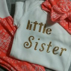 For the newest little sister.  Precious baby girl outfit in newborn to 18mo Matching Big sister available