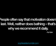 Daily. Dude, this guy Zig Ziglar was in a devo that I read recently to my camp girls :) Smart man