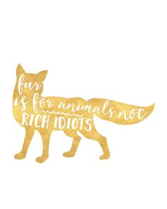 FUR IS FOR ANIMALS NOT RICH IDIOTS vegan fox quote -  Nature gave certain animals fur to protect themselves from the cold, not for you to kill them and make a jacket out of it. Man up, respect nature and become vegan.  fur animals fox vegan veggie vegetable quote kitchen nature typography hipster