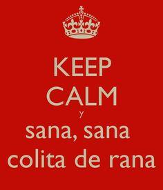 Keep calm... Sana sana ... Puerto Rican loll