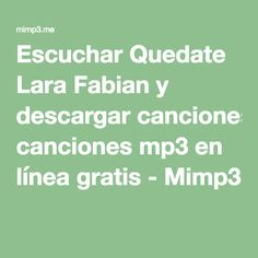 Escuchar Quedate Lara Fabian y descargar canciones mp3 en línea gratis - Mimp3