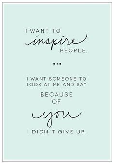 I want to inspire.