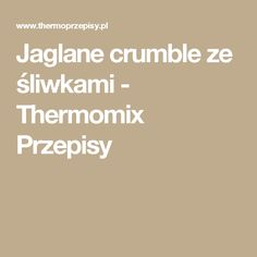 Jaglane crumble ze śliwkami - Thermomix Przepisy