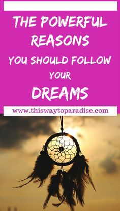The Powerful Reasons You Should Follow Your Dreams