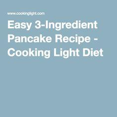 Easy 3-Ingredient Pancake Recipe - Cooking Light Diet