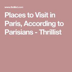 Places to Visit in Paris, According to Parisians - Thrillist