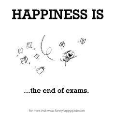 Happiness is finishing exams:)   Happiness is...   Exam ...