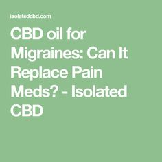 CBD oil for Migraines: Can It Replace Pain Meds? - Isolated CBD  Groooovy! Come check out our free anonymous marijuana network for all sometime :) www.leafedin.org