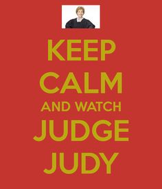 KEEP CALM AND WATCH JUDGE JUDY Judge Judy, Judge Me, Judith Sheindlin, Here Comes The Judge, Keep Calm Quotes, Let's Have Fun, Keep Calm And Love, Clam, Slogan