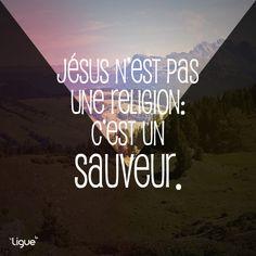 Jésus n'est pas une religion : c'est un SAUVEUR.  http://www.facebook.com/rencontredieu