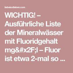 WICHTIG! – Ausführliche Liste der Mineralwässer mit Fluoridgehalt mg/l – Fluor ist etwa 2-mal so giftig wie Arsen   Liebe – Isst – Leben