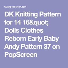 "DK Knitting Pattern for 14 16"" Dolls Clothes Reborn Early Baby Andy Pattern 37 on PopScreen"
