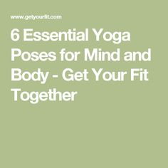 6 Essential Yoga Poses for Mind and Body - Get Your Fit Together