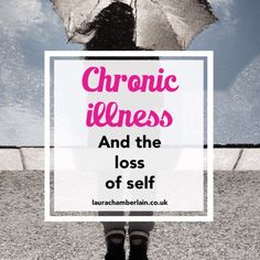 Chronic illness and the loss of self: How I lost myself identity when I became ill, and how I found it again.  #spoonies