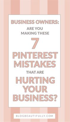 Hey business owner: are any of these 7 Pinterest mistakes hurting your business? Make more money, connect with customers, and look legitimate online with these 7 Pinterest quick fixes. http://BlogBeautifully.com