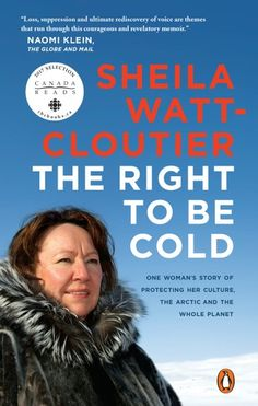 Buy The Right to Be Cold: One Woman's Story of Protecting Her Culture, the Arctic and the Whole Planet by  Sheila Watt-Cloutier and Read this Book on Kobo's Free Apps. Discover Kobo's Vast Collection of Ebooks and Audiobooks Today - Over 4 Million Titles! Human Rights Issues, Human Rights Activists, New Books, Books To Read, Environmental Degradation, Bulletins, 12th Book, Open Book, Save The Planet