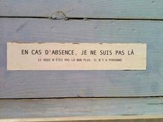 En cas d'absence=In case of absence The Words, Cool Words, Quote Citation, French Quotes, Laugh Out Loud, Decir No, Quotations, Funny Quotes, Humor Quotes