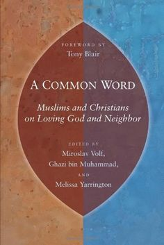 A Common Word: Muslims and Christians on Loving God and Neighbor by Miroslav Volf. $10.12. 258 pages. Publisher: Wm. B. Eerdmans Publishing Company (December 30, 2009)