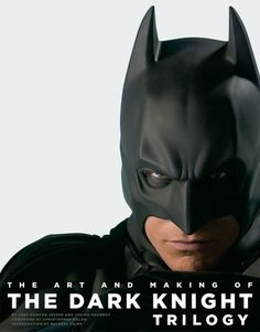Art and Making of the Dark Knight Trilogy, The