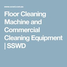 Floor Cleaning Machine and Commercial Cleaning Equipment | SSWD