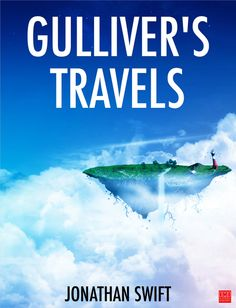 Travels into Several Remote Nations of the World. In Four Parts. By Lemuel Gulliver, First a Surgeon, and then a Captain of Several Ships, commonly known as Gul