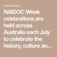 NAIDOC Week celebrations are held across Australia each July to celebrate the history, culture and achievements of Aboriginal and Torres Strait Islander peoples. NAIDOC is celebrated not only in Indigenous communities, but by Australians from all walks of life. The week is a great opportunity to participate in a range of activities and to support your local Aboriginal and Torres Strait Islander community. Indigenous Communities, Naidoc Week, Lorem Ipsum, Walks, Opportunity, Celebrations, Hold On, Australia, Range