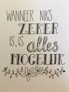 Wanneer niks zeker is, is alles mogelijk Words Quotes, Life Quotes, Sayings, Moraira, Motivational Quotes, Inspirational Quotes, Dutch Quotes, Write It Down, Happy Thoughts